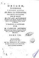 Origen, progresos y estado actual de toda la literatura obra escrita en italiano por el abate d. Juan Andres, y traducida al castillano por d. Carlos Andres. Tomo 1. [-10]