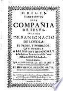 Origen y instituto de la Compañia de Jesus en la vida de San Ignacio de Loyola, etc