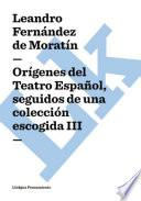 Orígenes del Teatro Español, seguidos de una colección escogida III