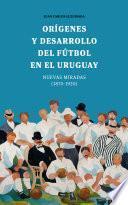 Orígenes y desarrollo del fútbol en el Uruguay