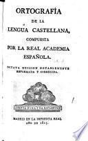Ortografía de la lengua castellana ... Octava edición notablemente reformada y corregida