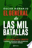 Óscar Naranjo El general de las mil batallas