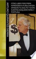 Otro libro más para aprender a publicar en Amazon tú solito y (con suerte) adquirir fama y fortuna