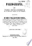 Paleografía, que para inteligencia de los manuscritos antiguos de este Principado, escribió Don Joaquín Tos...
