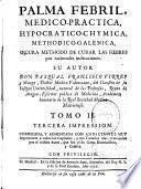 Palma febril médico-práctica, hypocratico-chymica, methodico-galenica, segura methodo de curar las fiebres por racionales indicaciones