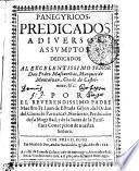 Panegyricos, predicados a diverso assumptos dedicados al excelentissimo señor don Pedro Mascareñas, marques de Montalvan