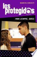 Para siempre, Ángel (Serie Los protegidos 2)