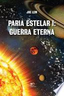 Paria Estelar I: Guerra Eterna