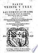 Parte veinte y tres de las comedias de Lope Felix de Vega Carpio, del Abito de San Pedro y de S. Iuan