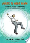 ¡Pásate al modo avión! Mindfulness ejecutivo para humanos ultraconectados