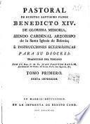 Pastoral de nuestro Santísimo Padre Benedicto XIV é instrucciones eclesiásticas para su Diócesi