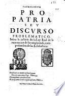 Patrocinium pro patria seu Discurso problematico sobre la justicia de la Ley Real de la renouacion de las emphiteusis comprehensiua de las eclesiasticas ...