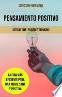 Pensamiento Positivo: La Guía Más Eficiente para una Mente Sana y Positiva
