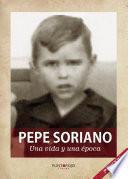 Pepe Soriano; Una vida y una época