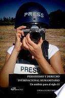 Periodismo y derecho internacional humanitario.Un análisis para el siglo XXI