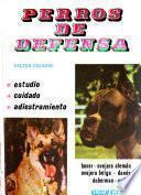Perros de defensa, estudio, cuidado, adiestramiento