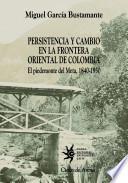 Persistencia y cambio en la frontera oriental de Colombia