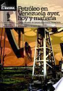 Petróleo en Venezuela ayer, hoy y mañana