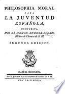 Philosophia moral para la juventud Española ... Segunda edicion