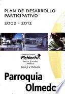 Plan de desarrollo participativo, 2002-2012: Parroquia Olmedo