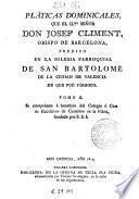 Pláticas dominicales que el ilmo. señor Josef Climent ... predicó en la Iglesia Parroquial de San Bartolomé de la ciudad de Valencia de que fué párroco, 1