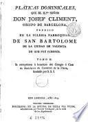 Pláticas dominicales que el ilmo. señor Josef Climent ... predicó en la Iglesia Parroquial de San Bartolomé de la ciudad de Valencia de que fué párroco, 2