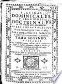 Platicas dominicales, y lecciones doctrinales de las cosas mas essenciales, sobre los euangelios de las dominicas de todo el año