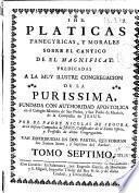 Platicas panegyricas, y morales sobre el Cantico de el Magnificat ...