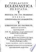 Poblacion ecclesiastica de Espana y noticia de sus primeras honras hallada en los escritos de S. Gregorio obispo de Granada y en el chronicon de Hauberto monge de S. Benits etc