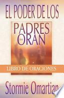 Poder de Los Padres Que Oran Libro de Oraciones: Power of a Praying Parent Book of Prayers