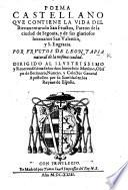 Poema castellano que contiene la vida del Bienauenturado San Fructos ... y de sus gloriosos hermanos San Valentin y S. Engracia, etc