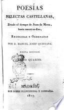 Poesías selectas castellanas, desde el tiempo de Juan de Mena, hasta nuestros dias, recogidas y ordenadas por d. Manuel Josef Quintana. Tomo primero [-quarto]