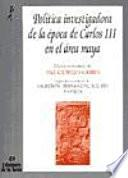 Política investigadora de la época de Carlos III en el área Maya