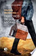 Política migratoria y derechos de los migrantes en México