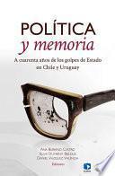 Política y memoria. A cuarenta años de los golpes de Estado en Chile y Uruguay