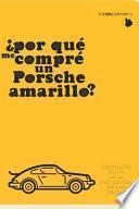¿Por Qué Me Compré un Porsche Amarillo?