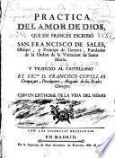Practica del amor de Dios, que en francés escribió San Francisco de Sales, Obispo, y Príncipe de Geneva, Fundador de la Visitacion de Santa Maria
