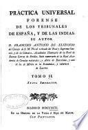 Práctica universal forense de los tribunales de España, y de las Indias