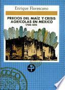 Precios del maíz y crisis agrícolas en México, 1708-1810