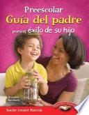 Preescolar: Guía del padre para el éxito de su hijo (Pre-K Parent Guide for Your Child's Success) (Spanish Version)