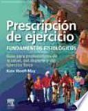 Prescripción de ejercicio : fundamentos fisiológicos : guía para profesionales de la salud, del deporte y del ejercicio físico