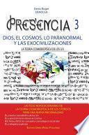 PRESENCIA 3 - dios, el cosmos, lo paranormal Y las exocivilizaciones