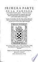 Primera parte de la Carolea, inchiridion que trata de la vida y hechos del Emperador Don Carlos quinto ... hasta el año de 1555