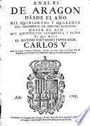 Primera parte de los anales d'Aragon que prosigue los del secretario Geronimo Curita. Desde el ano MD.XVI. del nacimiento de N.° Redentor por el Dr. Bartholome Leonardo de Argesola rector de Villahermosa...