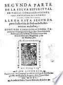 Primera °-segunda] parte de la sylua espiritual de varias consideraciones para entretenimiento de alma christiana. Compuesta por el padre fray Antonio Aluarez ..