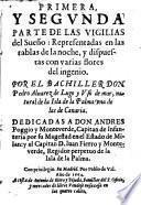 Primera, Y Segvnda Parte De Las Vigilias del Sueño: Representadas en las tablas de la noche, y dispuestas con varias flores del ingenio