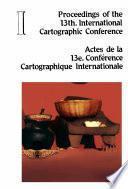 Proceedings of the 13th International Cartographic Conference = Actes de la 13e Conference Cartographique Internationale. Tomo I