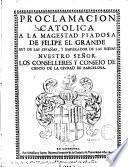 Proclamacion catolica a la magestad piadosa de Filipe el Grande, rey de las Españas y emperador de las Indias ...