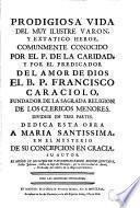Prodigiosa vida del muy ilustre varon y extatico heroe comunmente conocido por el P. de la caridad y por el Predicador del amor de Dios el B.P. Francisco Caraciolo ...