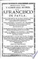 Prodigiosa vida y admirable muerte de S. Francisco de Paula ... Escribiola con toda erudicion (en idioma Toscano) el R. P. Fr. Isidoro de Paula ... traducida en vulgar Castellano ... Juan de Prado y Ugarte ...